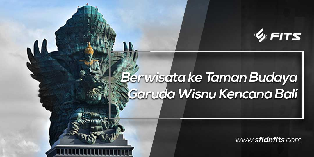 Sfidn Fits Blog Berwisata Ke Taman Budaya Garuda Wisnu